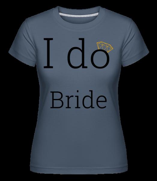 I Do Bride - Shirtinator tričko pre dámy - Džínsovina - Predné