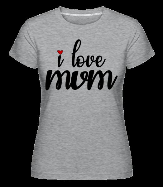 I Love Mum - Shirtinator tričko pre dámy - Melírovo šedá - Predné