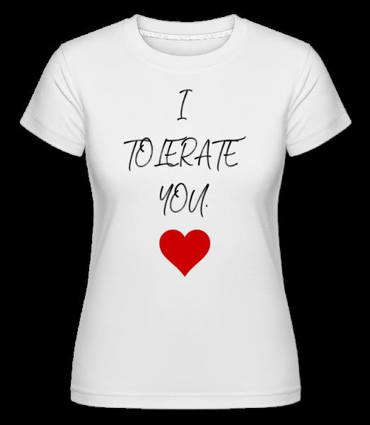 Aj tolerovať You - Shirtinator tričko pre dámy - Biela - Predné