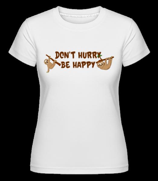 Neponáhľajte Be Happy - Shirtinator tričko pre dámy - Biela - Predné