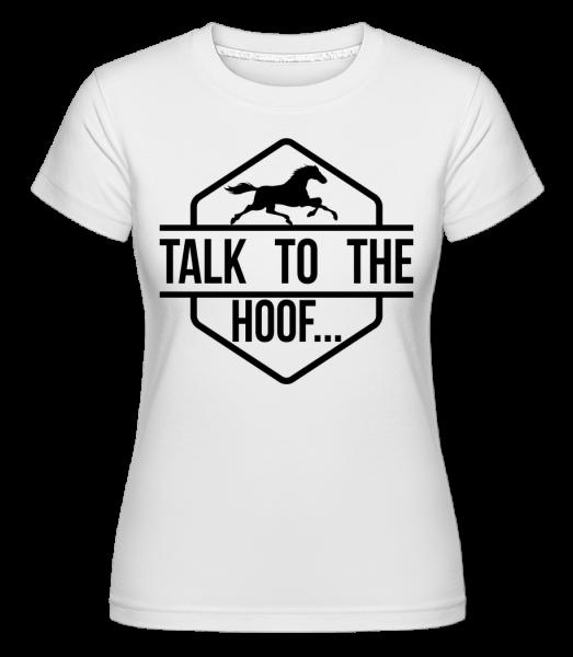 Porozprávajte sa s Hoof - Shirtinator tričko pre dámy - Biela - Predné