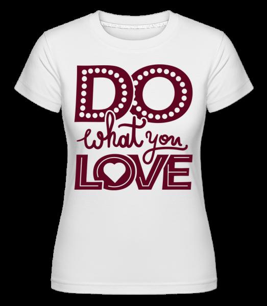 Rob čo miluješ -  Shirtinator tričko pre dámy - Biela - Predné