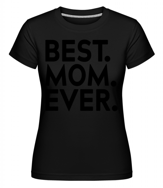 Best Mom Ever -  Shirtinator tričko pre dámy - Čierna1 - Predné