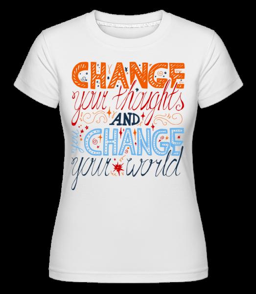 Zmeniť svoje myšlienky a zmeniť svoj svet - Shirtinator tričko pre dámy - Biela - Predné