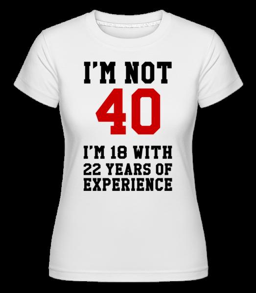 Not 40 But 18 With 22 Years Expe - Shirtinator tričko pre dámy - Biela - Predné