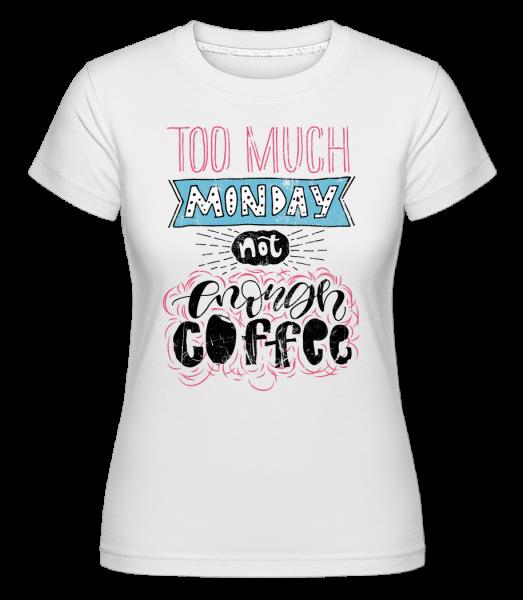 Too Much Monday - Shirtinator tričko pre dámy - Biela - Predné
