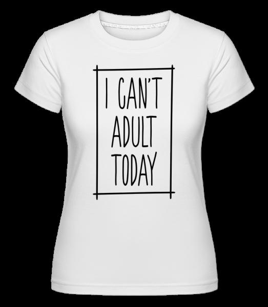 Nemôžem pre dospelých Dnes -  Shirtinator tričko pre dámy - Biela - Predné