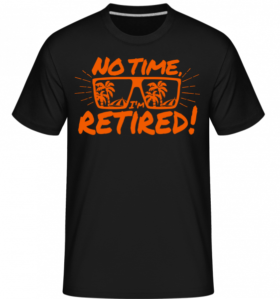 No Time, ja dôchodcovia! -  Shirtinator tričko pre pánov - Čierna - Predné