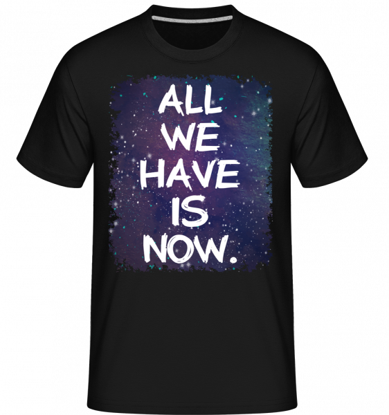 All We Have Is Now -  Shirtinator tričko pre pánov - čierna - Predné