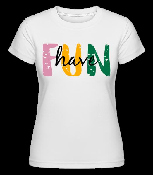 Have Fun - Shirtinator tričko pre dámy - Biela - Predné