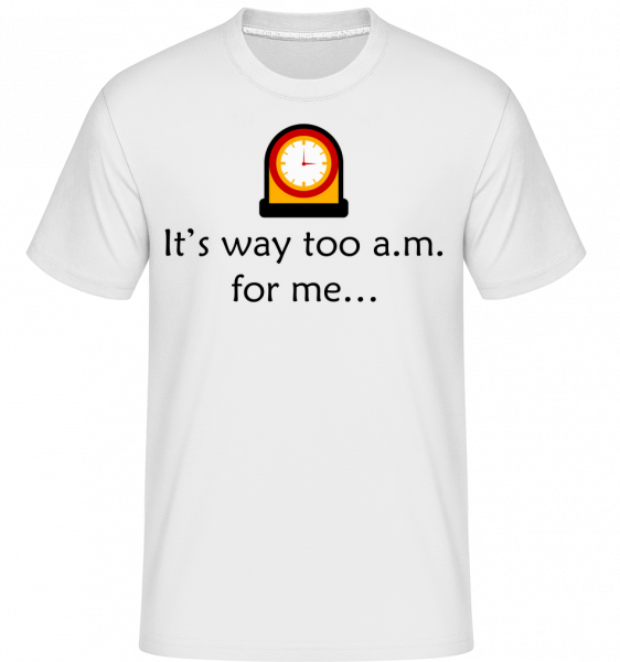 Je to príliš A.M For Me -  Shirtinator tričko pre pánov - Biela - Predné