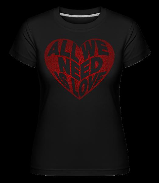Všetko čo potrebujeme je láska - Shirtinator tričko pre dámy - Čierna1 - Predné