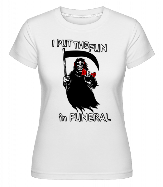 Aj dal Fun In Funeral - Shirtinator tričko pre dámy - Biela - Predné