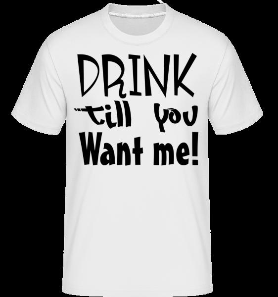 Piť Till You Want Me -  Shirtinator tričko pre pánov - Biela - Predné