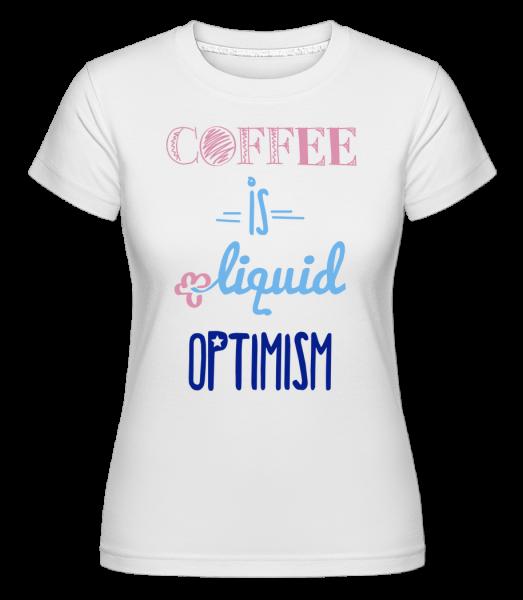 Coffee Is Liquid Optimism - Shirtinator tričko pre dámy - Biela - Predné